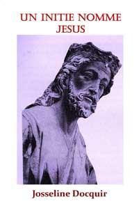 Un initié nommé Jésus. Josseline DOCQUIR