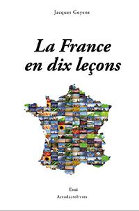 """""""La France en dix leçons"""".  Jacques GOYENS"""