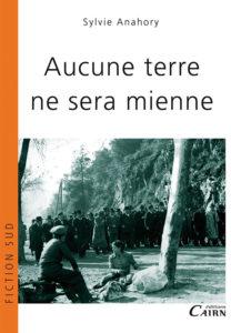 """Aucune terre ne sera mienne"". Sylvie ANAHORY."
