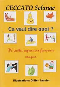 """""""Ça veut dire quoi ?"""" Auteur : Solange CECCATO / Illustrateur : Didier JANVIER"""