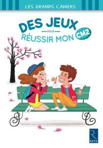 """""""Des jeux pour réussir mon CM2"""". Auteurs : Céline MONCHOUX et Maud LETELLIER / Illustrations : Jessica SECHERET."""