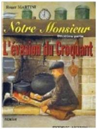"""""""Notre Monsieur. L'évasion du Croquant"""". Roger MARTINI"""