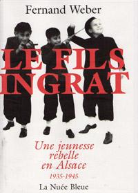 Le fils ingrat - Une jeunesse rebelle en Alsace 1935-1945. Fernand WEBER