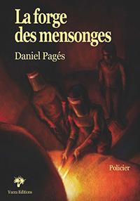 LA Forge des Mensonges. Daniel PAGES