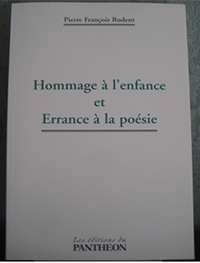 """""""Hommage à l'enfance et Errance à la poésie"""". Recueil de poèmes. Pierre RUDENT"""