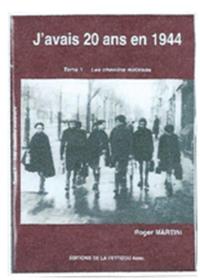 """J'avais 20 ans en 1944"". Roger MARTINI"