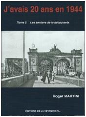 """""""J'avais 20 ans en 1944. Tome 2 : Les Sentiers de la découverte"""". Roger MARTINI"""