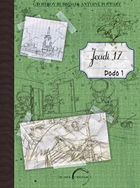"""Jeudi 17. Dodo 1"". Album BD. Geoffroy RUBBINO (Scénariste) et Antoine POUPART (Illustrateur)"