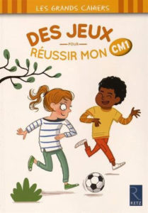 """"""" Des jeux pour réussir mon CM1"""". Auteurs : Céline MONCHOUX et Maud LETELLIER / Illutrations : Sébastien CHEBRET."""