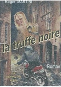 """""""La truffe noire"""". Roger MARTINI"""