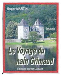"""Le voyage du nain Grimaud"". Roger MARTINI"