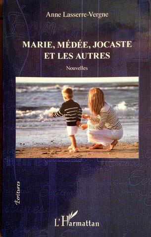 """""""Marie, Médée, Jocaste"""". Anne LASSERRE VERGNE."""