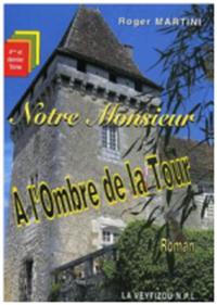 """""""Notre Monsieur. A l'Ombre de la Tour"""". Roger MARTINI"""