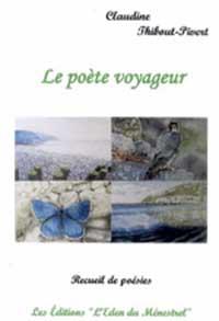 """""""Le poète voyageur"""". Recueil de poésies. Claudine THIBOUT PIVERT"""