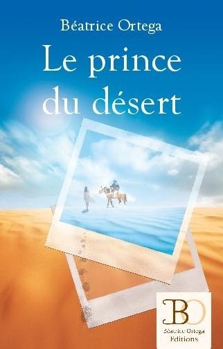 """""""Le Prince du désert."""" Béatrice ORTEGA"""