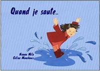 """""""Quand je saute !"""".  Auteur : Nanou MILA / Illustrateur : Céline MONCHOUX"""