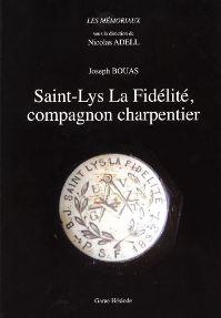 """""""Joseph Bouas, Saint Lys la Fidélité, compagnon charpentier"""". Ouvrage collectif avec la participation de Colette BERTHES"""