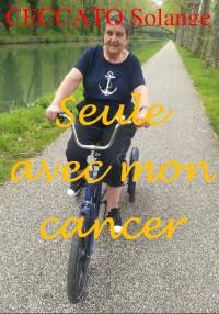 """""""Seule avec mon cancer"""". Solange CECCATO"""