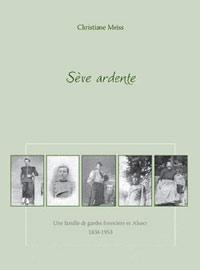 Sève Ardente Histoire d'une famille de gardes forestiers en Alsace 1838-1953. Christiane MEISS
