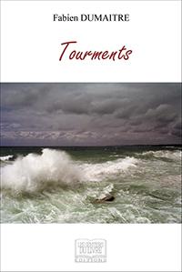"""""""Tourments"""".  Fabien DUMAITRE"""