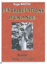 """Les tribulations d'un ange""Roger MARTINI"