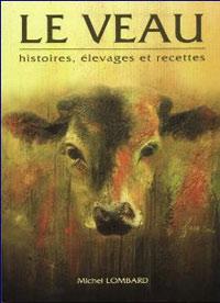 Le veau. Histoires, élevages et recettes. Michel LOMBARD