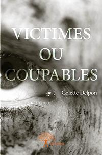 """""""Victimes ou coupables"""". Colette DELPON."""