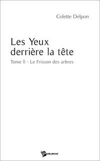 """Le Frisson des arbres (Tome II """"Les yeux derrière la tête""""). Colette DELPON"""