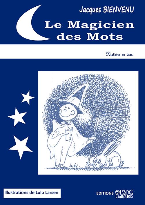"""""""Le Magicien des Mots"""". Histoire tout en vers. Jacques BIENVENU"""