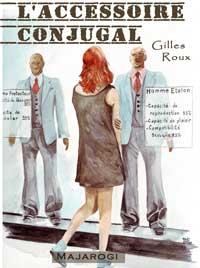 """""""L'accessoire conjugal"""" Gilles ROUX."""