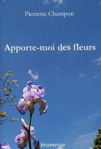 """""""Apporte-moi des fleurs !"""". Pierrette CHAMPON CHIRAC"""