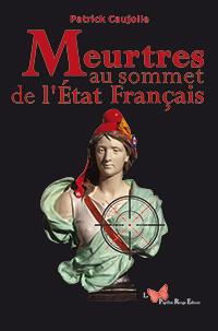 """""""Meurtres au sommet de l'Etat Français"""". Patrick CAUJOLLE"""