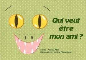 """""""Qui veut être mon ami ?"""" Auteur : Nanou Mila / Illustrateur : Céline Monchoux"""
