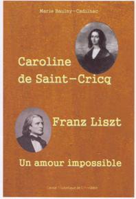Caroline de SAINT-CRICQ & Franz LISZT, un amour impossible. Marie BAULNY