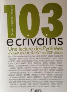 """""""103 écrivains, Une lecture des Pyrénées d'ouest en est du XVIe au XXIe siècle"""". Anne LASSERRE VERGNE"""