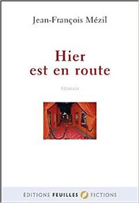 """""""Hier est en route"""". Jean-François MEZIL"""