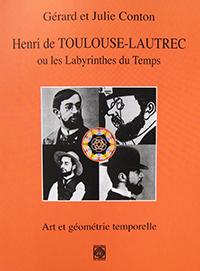"""""""Henri de Toulouse-Lautrec ou les Labyrinthes du Temps"""". Gérard et Julie CONTON."""