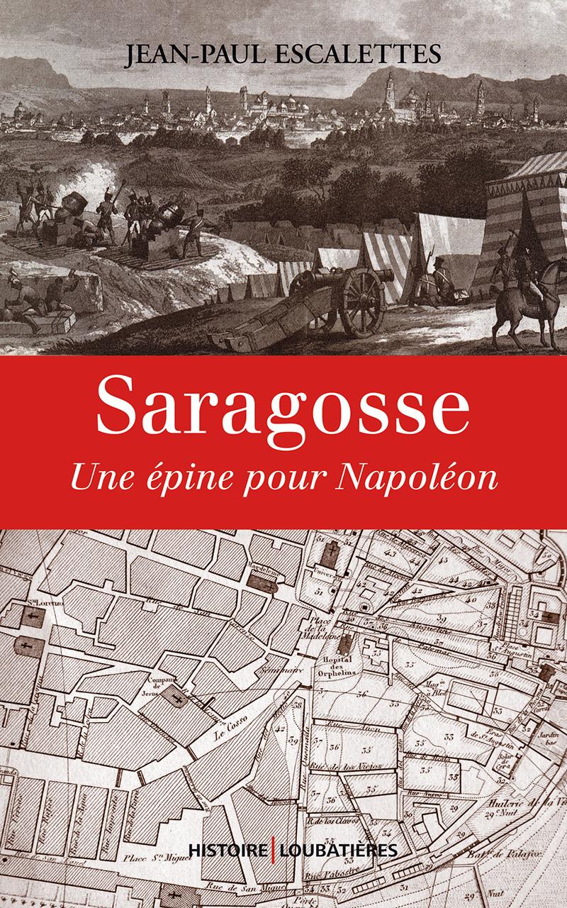 """""""Saragosse, une épine pour Napoléon"""". Jean-Paul ESCALETTES"""