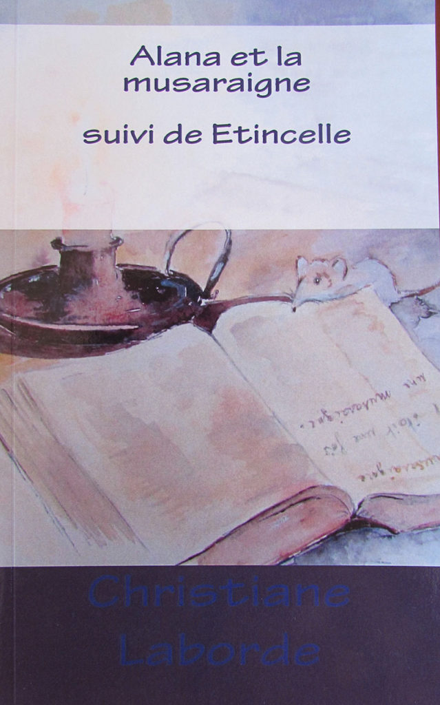 """Alana et la musaraigne – Suivi de Etincelle"". Christiane LABORDE"