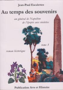 """""""Le temps des souvenirs, un général de Napoléon de l'épopée aux violettes 1815-1841."""" Jean-Paul ESCALETTES"""