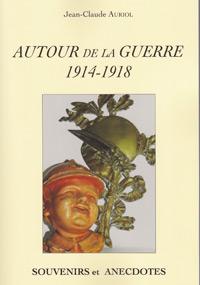 Autour de la guerre 1914-1918. Jean-Claude AURIOL