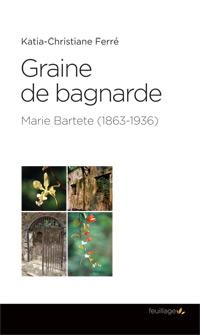 """Graine de Bagnarde. Marie BARTETE (1863 - 1938)"""" Christiane Katia FERRE"""