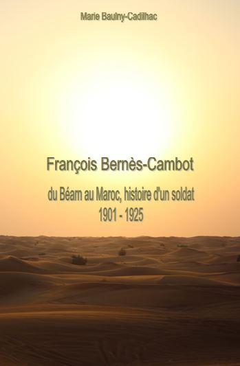"""""""François Bernès-Cambot du Béarn au Maroc, histoire d'un soldat 1901-1925"""". Marie BAULNY CADILHAC"""