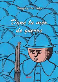 """""""Dans la mer de guerre"""". Grégory PAMADOU"""