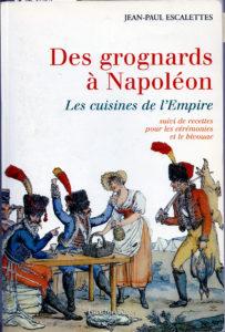 """""""Des Grognards à Napoléon, Les cuisines de l'Empire."""" Jean-Paul ESCALETTES"""