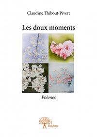 """""""Les doux moments"""". Poèmes de Claudine THIBOUT PIVERT"""