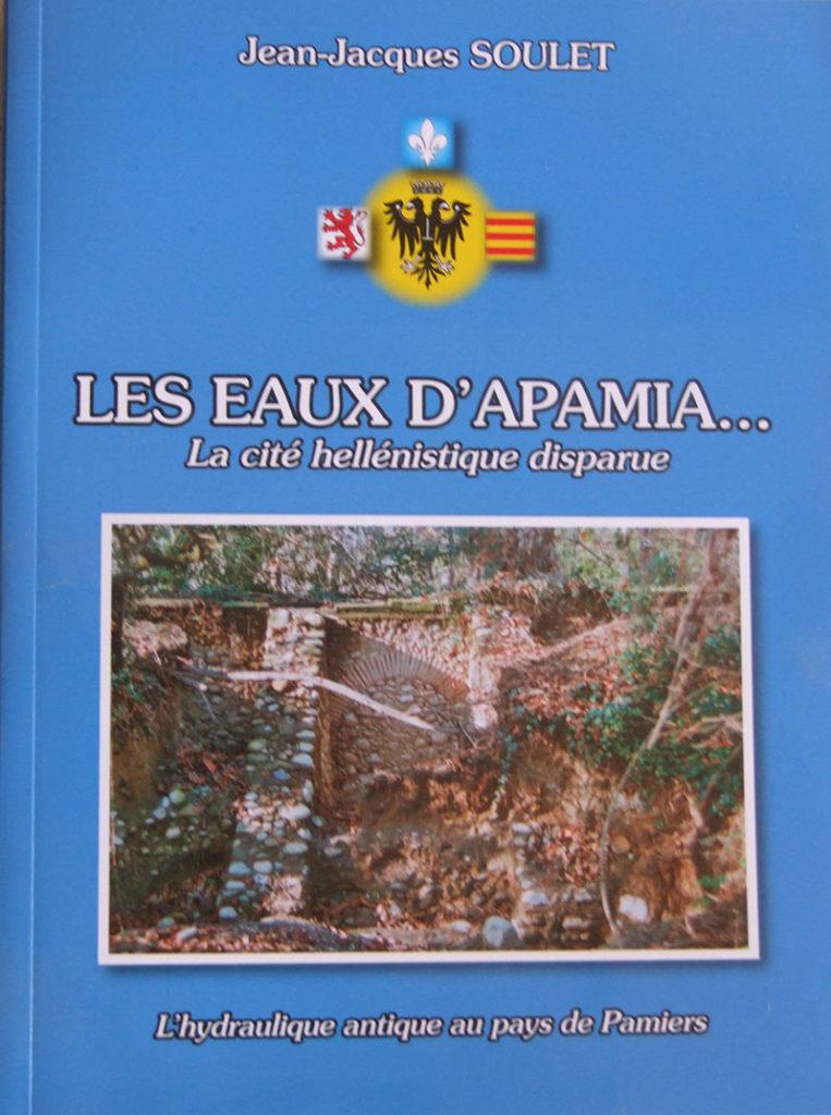 """""""Les Eaux d'Apamia. L'hydraulique antique du pays de Pamiers"""". Jean-Jacques SOULET."""