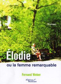 Elodie ou la femme remarquable. Fernand WEBER