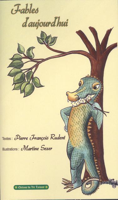 """Fables d'aujourd'hui"". Pierre RUDENT"