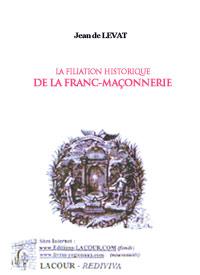 La filiation historique de la Franc-Maçonnerie. Jean de LEVAT